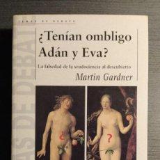Libros de segunda mano: ¿TENÍAN OMBLIGO ADÁN Y EVA? LA FALSEDAD DE LA SEUDOCIENCIA AL DESCUBIERTO. MARTIN GARDNER. DEBATE . Lote 195136518