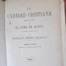 Libros de segunda mano: LA CARIDAD CRISTIANA , SEGUNDA PARTE DE EL CURA DE ALDEA - ENRIQUE PEREZ - TOMO I 1874- VII LIBROS . Lote 195150556
