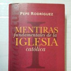 Libros de segunda mano: LIBRO / PEPE RODRIGUEZ / MENTIRAS FUNDAMENTALES DE LA IGLESIA CATOLICA / 1ª EDICION FEBRERO 1997. Lote 195153995