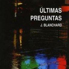 Libros de segunda mano: ÚLTIMAS PREGUNTAS. J. BLANCHARD. Lote 195179603