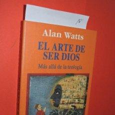 Libros de segunda mano: EL ARTE DE SER DIOS: MÁS ALLÁ DE LA TEOLOGÍA. WATTS, ALAN. ED. KAIRÓS. BARCELONA 2006. 2ª EDICIÓN. Lote 195276252