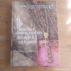 Libros de segunda mano: LOS DOCE OBISPOS MÁRTIRES DEL SIGLO XX EN ESPAÑA. Mº ENCARNACIÓN GONZÁLEZ. CONFERENCIA EPISCOPAL.. Lote 195283340