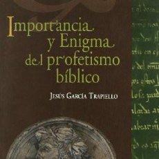 Libros de segunda mano: IMPORTANCIA Y ENIGMA DEL PROFETISMO BÍBLICO - JESÚS GARCÍA TRAPIELLO. Lote 195314652
