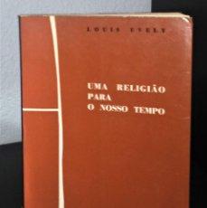 Libros de segunda mano: UMA RELIGIÃO PARA O NOSSO TEMPO DE LOUIS EVELY. Lote 195338362