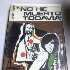 Libros de segunda mano: LIBRO - NO HE MUERTO TODAVIA - CARLOS PUERTO. Lote 195365523