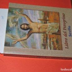 Libros de segunda mano: LIBRO DEL PEREGRINO SEVILLA. JUBILEO DEL AÑO 2000. ED. EDICE. MADRID 1999. Lote 195369930