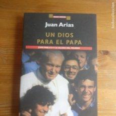 Libros de segunda mano: UN DIOS PARA EL PAPA. JUAN PABLO II Y LA IGLESIA DEL MILENIO - ARIAS, JUAN GRIIJALBO. 1966 260PP. Lote 195383002
