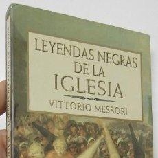 Libros de segunda mano: LEYENDAS NEGRAS DE LA IGLESIA - VITTORIO MESSORI. Lote 195383263