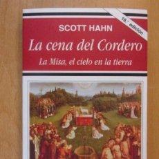 Libros de segunda mano: LA CENA DEL CORDERO. LA MISA, EL CIELO EN LA TIERRA / SCOTT HAHN / 18ª EDICIÓN 2013. RIALP. Lote 195423711
