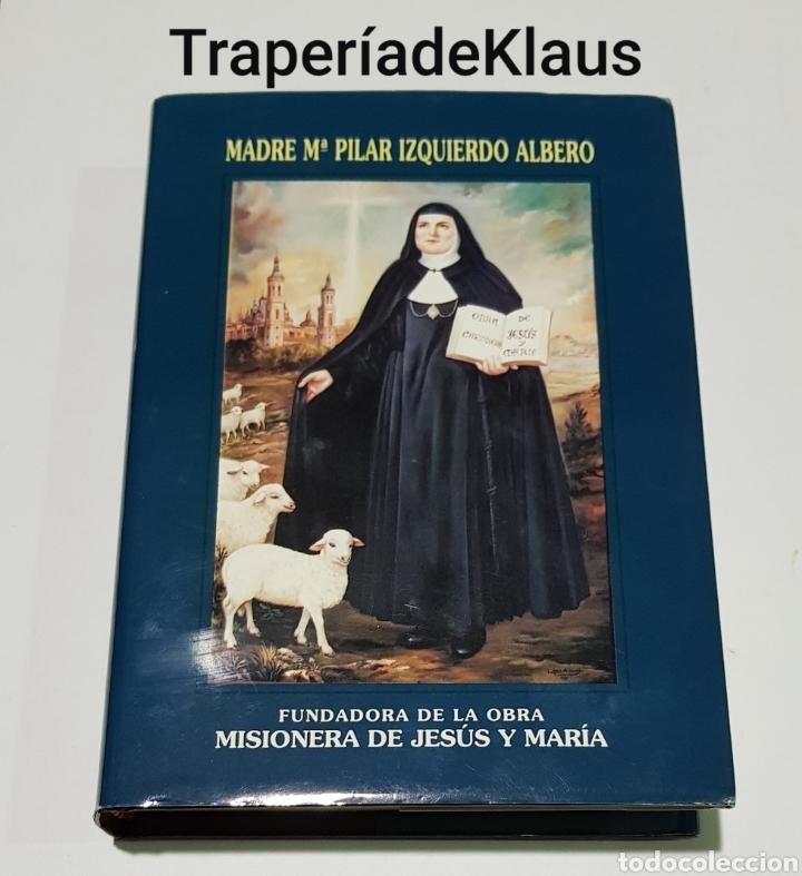 MADRE MARIA PILAR IZQUIERDO ALBERO - MISIONERA DE JESUS Y MARIA - TDK220 (Libros de Segunda Mano - Religión)