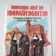 Libros de segunda mano: MARIANO JOSÉ IBARGÜENGOITIA. COFUNDADOR Y DIRECTOR ESPIRITUAL DE LAS SIERVAS DE JESÚS. Lote 195444285