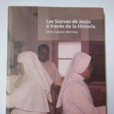 Libros de segunda mano: LAS SIERVAS DE JESÚS A TRAVÉS DE LA HISTORIA. CATALÁN MARTÍNEZ ELENA. 2004. Lote 195444297