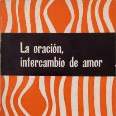 Libros de segunda mano: LA ORACIÓN, INTERCAMBIO DE AMOR. Lote 195458116