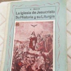 Libros de segunda mano: LA IGLESIA DE JESUCRISTO SU HISTORIA Y SU LITURGIA V INCIO GARCÍA 1956. Lote 195459011