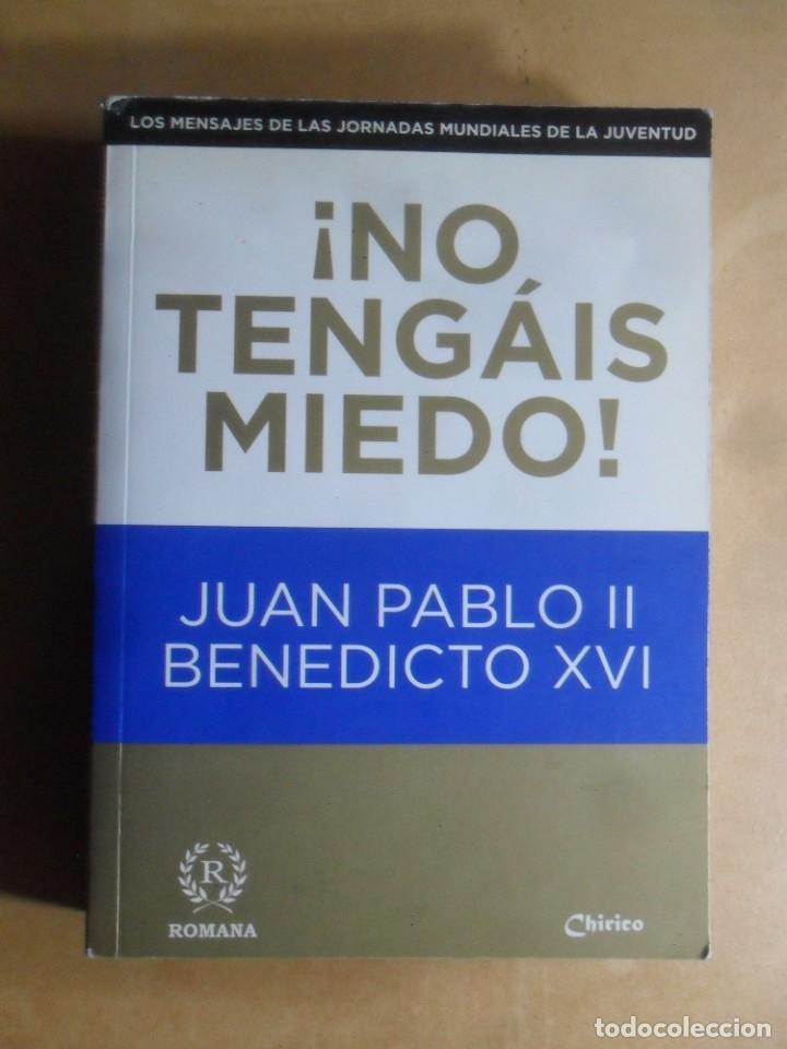 NO TENGAIS MIEDO - JUAN PABLO II / BENEDICTO XVI - ED. ROMANA - 2011 (Libros de Segunda Mano - Religión)