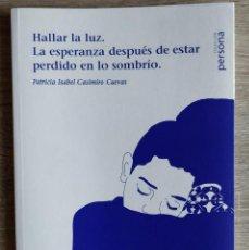Libros de segunda mano: HALLAR LA LUZ. LA ESPERANZA DESPUÉS DE ESTAR PERDIDO EN LO SOMBRÍO **PATRICIA ISABEL CASIMIRO CUEVAS. Lote 242023960