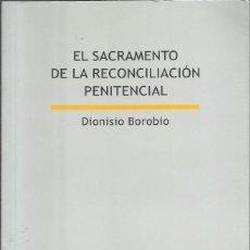 Libros de segunda mano: EL SACRAMENTO DE LA RECONCILIACIÓN PENITENCIAL, DIONISIO BOROBIO. Lote 196917490