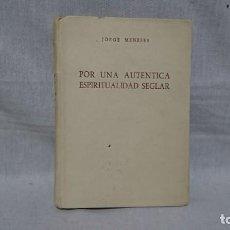 Libri di seconda mano: POR UNA AUTÉNTICA ESPIRITUALIDAD SEGLAR, JORGE MENESES. Lote 197964686