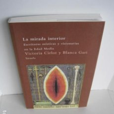 Libros de segunda mano: LA MIRADA INTERIOR. ESCRITORAS MÍSTICAS Y VISIONARIAS EN LA EDAD MEDIA. VICTORIA CIRLOT, BLANCA GARÍ. Lote 199699340