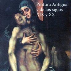 Libros de segunda mano: PINTURA ANTIGUA Y DE LOS SIGLOS XIX Y XX. Lote 201732990