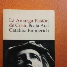 Livros em segunda mão: LA AMARGA PASION DE CRISTO. BEATA ANA CATALINA EMMERICH. EDITORIAL PLANETA. Lote 201745981