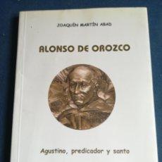 Libros de segunda mano: ALONSO DE OROZCO 1500-1591 AGUSTINO PREDICADOR Y SANTO JOAQUÍN MARTÍN ABAD. Lote 202563106