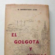 Libros de segunda mano: EL GÓLGOTA Y SEVILLA. G. BUENESTADO LEÓN. 1969. SEMANA SANTA DE SEVILLA. Lote 204340292
