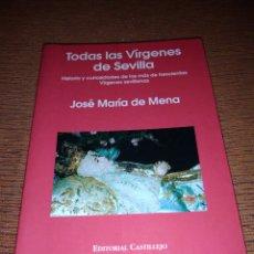 Livres d'occasion: TODAS LAS VÍRGENES DE SEVILLA JOSÉ MARÍA DE MENA HISTORIA Y CURIOSIDADES DE LAS MÁS DE 300 VÍRGENES. Lote 204838245