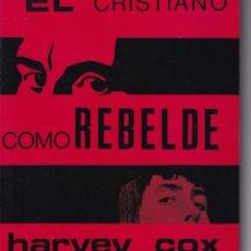 Libros de segunda mano: EL CRISTIANO COMO REBELDE - HARVEY COX. Lote 205804273