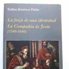 Libros de segunda mano: LA FORJA DE UNA IDENTIDAD. LA COMPAÑÍA DE JESÚS (1540-1640)TAPA BLANDA,ESTHER JIMENEZ. Lote 205843218