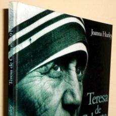 Libros de segunda mano: TERESA DE CALCUTA (1910-1997). JOANNA HURLEY. GRAN FORMATO.. Lote 206528307