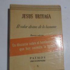 Libros de segunda mano: EL VALOR DIVINO DE LO HUMANO JESUS URTEAGA. Lote 206528455