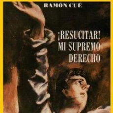 Libros de segunda mano: RESUCITARE. MI SUPREMO DERECHO. RAMON CUE. RELIGION. IGLESIA.. Lote 206530171