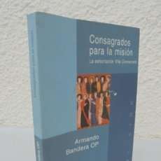 Libros de segunda mano: CONSAGRADOS PARA LA MISION. ARMANDO BANDERA. EDICIONES ENCUENTRO. 1999. RELIGION ENSAYO.. Lote 206813843