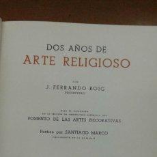 Libros de segunda mano: DOS AÑOS DE ARTE RELIGIOSO POR J. FERRANDO ROIG ENCUADERNADO POR BRUGALLA BARCELONA 1942. Lote 207082043
