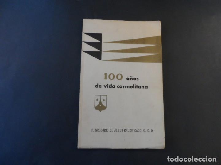 100 AÑOS DE VIDA CARMELITANA . P. GREGORIO DE JESUS CRUCIFICADO.CARMELITAS DESCALZAS MISIONERAS 1960 (Libros de Segunda Mano - Religión)