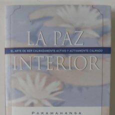 Libros de segunda mano: LA PAZ INTERIOR, EL ARTE DE SER CALMADAMENTE ACTIVO Y ACTIVAMENTE CALMADO- PARAMAHANSA YOGANANDA. Lote 208796455