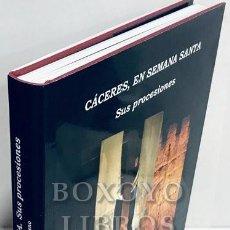Libros de segunda mano: GARCÍA MORENO, MIGUEL ÁNGEL. CÁCERES EN SEMANA SANTA. SUS PROCESIONES. Lote 208862687