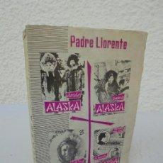 Libros de segunda mano: DESDE ALASKA. P. SEGUNDO LLORENTE. JESUITAS EXTREMO ORIENTE. 1963. Lote 210037016