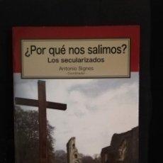 Libros de segunda mano: ¿POR QUÉ NOS SALIMOS? LOS SECULARIZADOS - ANTONIO SIGNES (COORD.). Lote 211513267