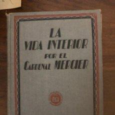 Libros de segunda mano: LA VIDA INTERIOR POR EL CARDENAL MERCIER. EDITORIAL POLÍGLOTA 1940. Lote 212865296