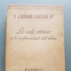 Libros de segunda mano: LA VIDA ETERNA Y LA PROFUNDIDAD DEL ALMA 1950 PRIMERA EDICIÓN - RIALP - PATMOS. Lote 214320763