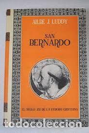 SAN BERNARDO. EL SIGLO XII DE LA EUROPA CRISTIANA - LUDDY, AILBE J. (Libros de Segunda Mano - Religión)