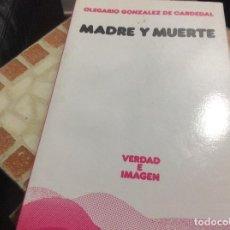Libri di seconda mano: MADRE Y MUERTE - OLEGARIO GONZALEZ DE CARDEDAL. Lote 215179197