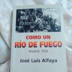 Libros de segunda mano: COMO UN RÍO DE FUEGO. MADRID, 1936. J. L. ALFAYA. 1998.. Lote 216565730