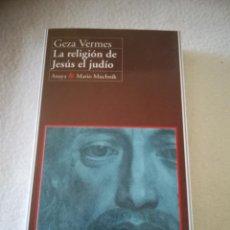 Libros de segunda mano: LA RELIGION DE JESUS EL JUDIO. GEZA VERMES. ANAYA & MARIO NUCHNIK. 1995. RUSTICA. 341 PAG. Lote 219645908