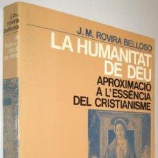 Libros de segunda mano: LA HUMANITAT DE DEU - APROXIMAIO A L´ESSENCIA DEL CRISTIANISME - J.M.ROVIRA BELLOSO - EN CATALAN. Lote 221546052