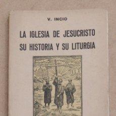 Libros de segunda mano: LA IGLESIA DE JESUCRISTO. SU HISTORIA Y SU LITURGIA. V. INCIO. EDICIONES VERITAS. 1942.. Lote 221595612