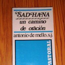 Libros de segunda mano: SADHANA, UN CAMINO DE ORACIÓN (PASTORAL ; 4) / ANTONIO DE MELLO, S.J.. Lote 221662766
