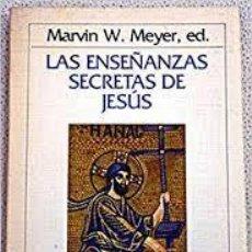 Libros de segunda mano: LAS ENSEÑANZAS SECRETAS DE JESÚS MARVIN W MEYER EDITOR. Lote 221667978